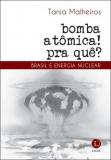Bomba atômica? Pra quê? : Brasil e energia nuclear