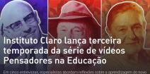 Instituto Claro lança terceira temporada da série Pensadores na Educação