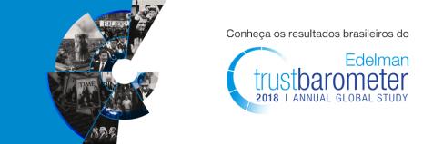 Edelman Trust Barometer 2018 mostra o Brasil entre os seis países com quedas extremas de confiança no mundo