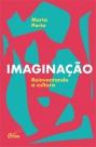 Imaginação: Reinventando a cultura