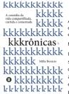 Kkkrônicas – A comédia da vida compartilhada, curtida e comentada