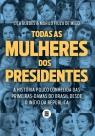 Todas as mulheres dos presidentes — A história pouco conhecida das primeiras-damas desde o início da República